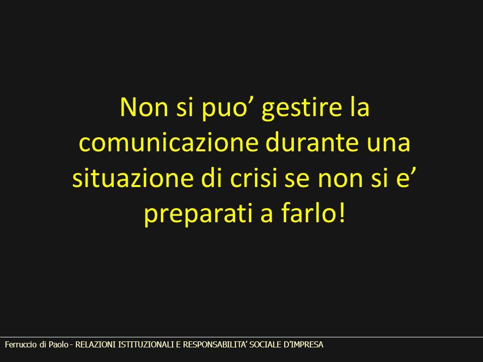 Non si puo' gestire la comunicazione durante una situazione di crisi se non si e' preparati a farlo! Ferruccio di Paolo - RELAZIONI ISTITUZIONALI E RE