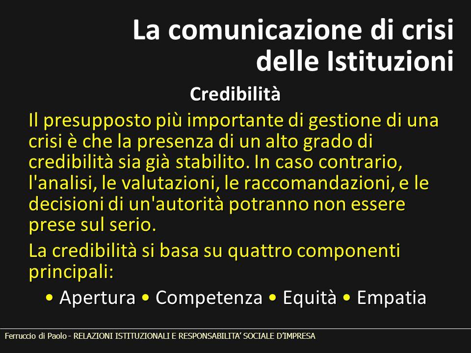Credibilità Il presupposto più importante di gestione di una crisi è che la presenza di un alto grado di credibilità sia già stabilito. In caso contra