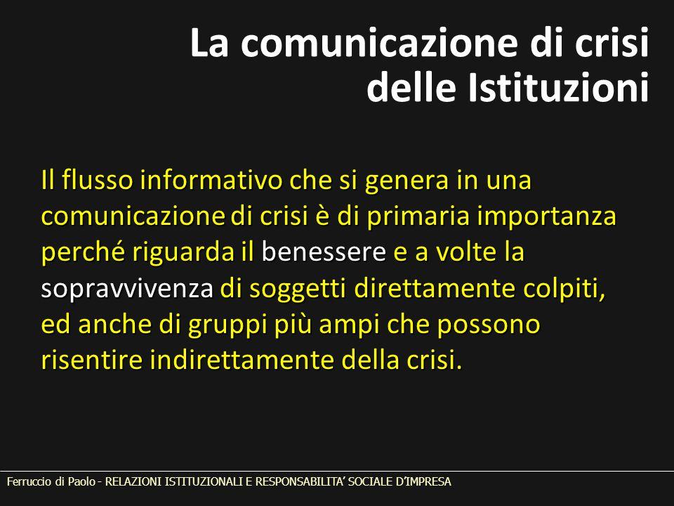 Il flusso informativo che si genera in una comunicazione di crisi è di primaria importanza perché riguarda il benessere e a volte la sopravvivenza di soggetti direttamente colpiti, ed anche di gruppi più ampi che possono risentire indirettamente della crisi.