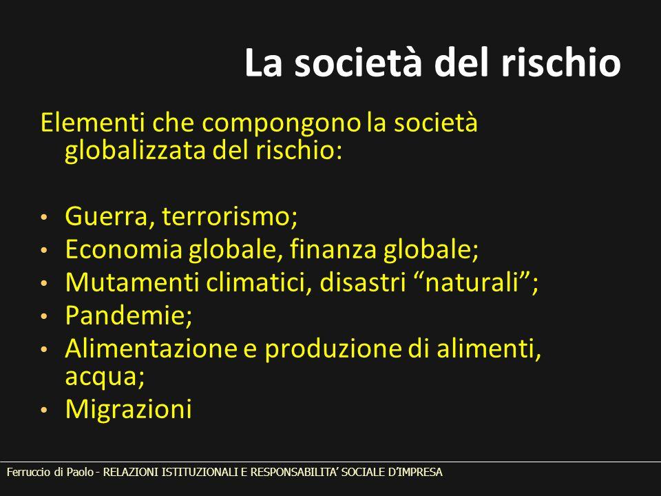 La società del rischio Elementi che compongono la società globalizzata del rischio: Guerra, terrorismo; Economia globale, finanza globale; Mutamenti c