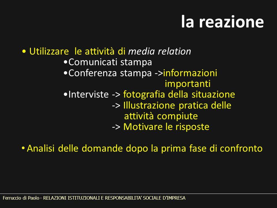 la reazione Utilizzare le attività di media relation Comunicati stampa Conferenza stampa ->informazioni importanti Interviste -> fotografia della situ