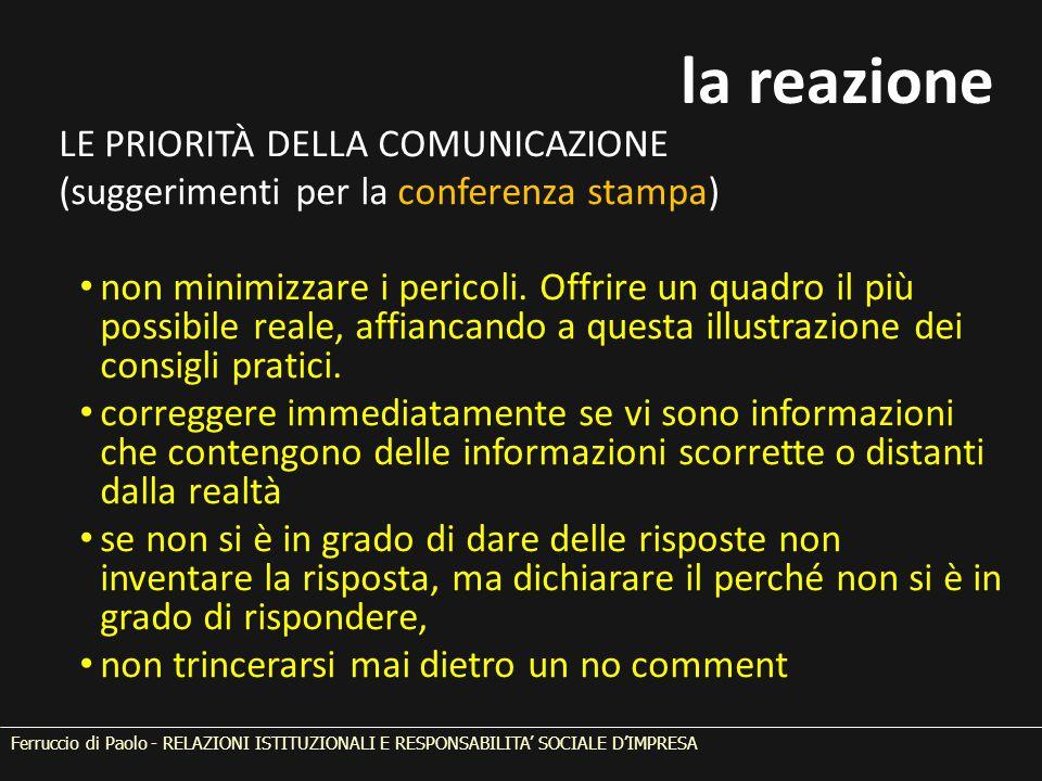 LE PRIORITÀ DELLA COMUNICAZIONE (suggerimenti per la conferenza stampa) non minimizzare i pericoli. Offrire un quadro il più possibile reale, affianca