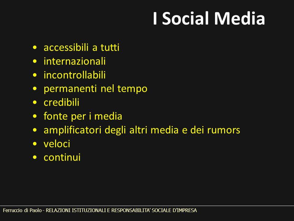 accessibili a tutti internazionali incontrollabili permanenti nel tempo credibili fonte per i media amplificatori degli altri media e dei rumors veloci continui I Social Media