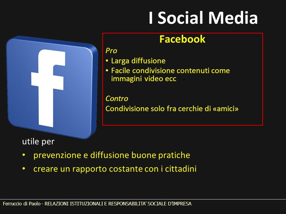 Ferruccio di Paolo - RELAZIONI ISTITUZIONALI E RESPONSABILITA' SOCIALE D'IMPRESA Facebook Pro Larga diffusione Facile condivisione contenuti come imma