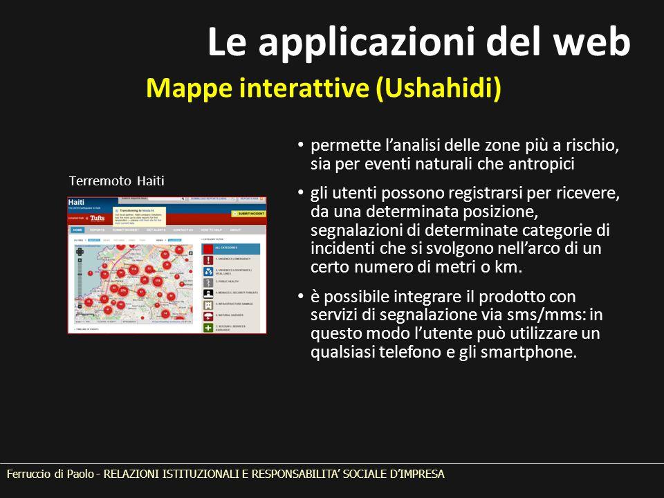Ferruccio di Paolo - RELAZIONI ISTITUZIONALI E RESPONSABILITA' SOCIALE D'IMPRESA Mappe interattive (Ushahidi) Terremoto Haiti Le applicazioni del web
