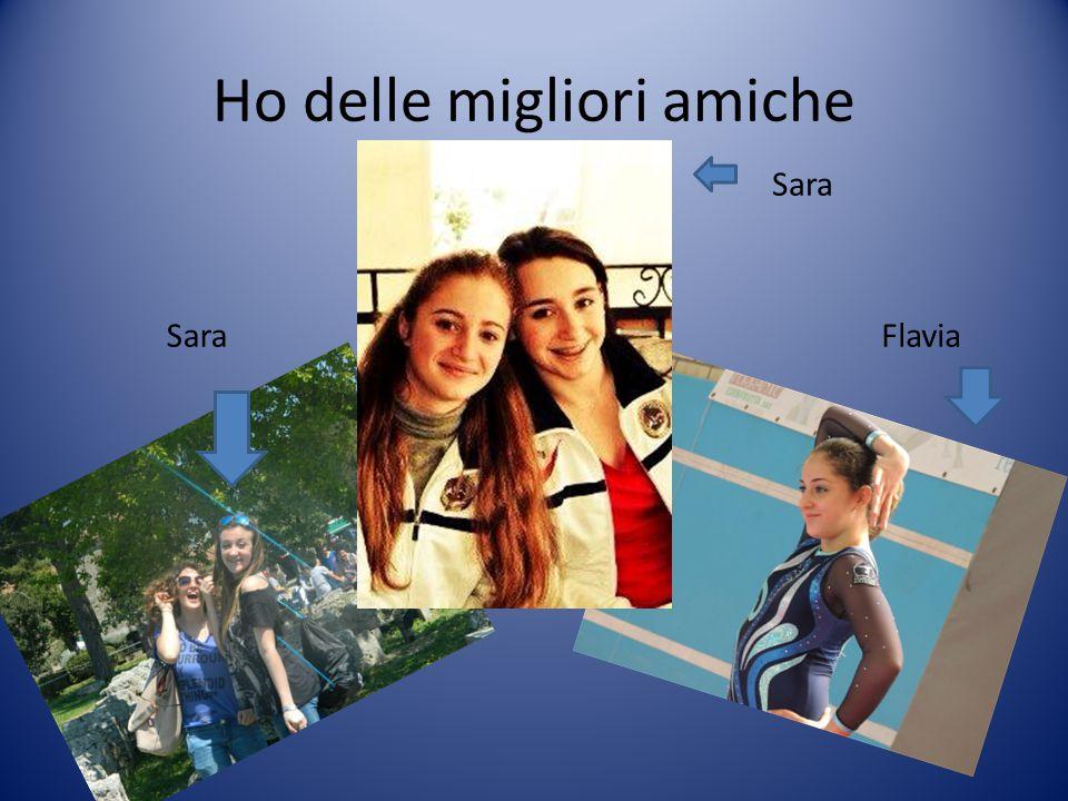 Ho delle migliori amiche SaraFlavia Sara
