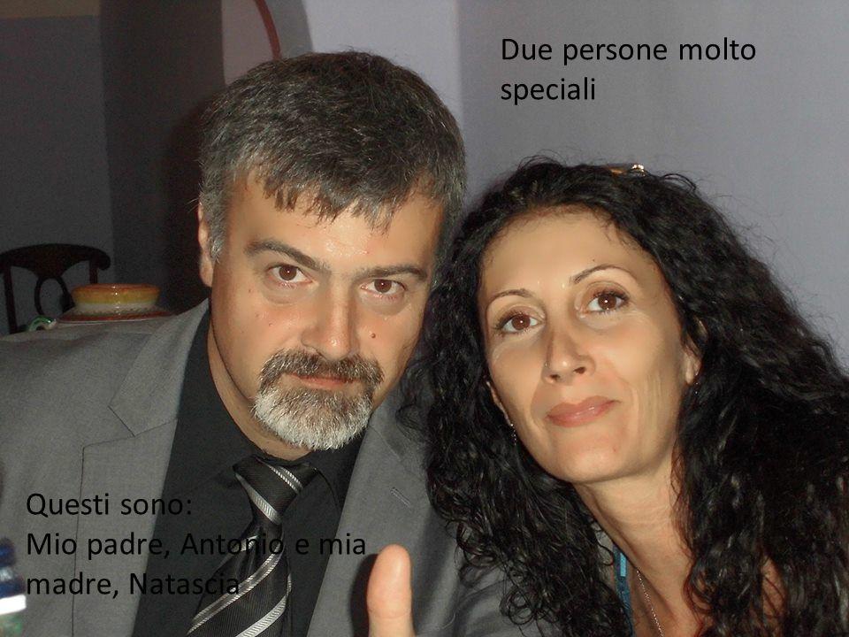 Mio padre e mia madre Questi sono: Mio padre, Antonio e mia madre, Natascia Due persone molto speciali