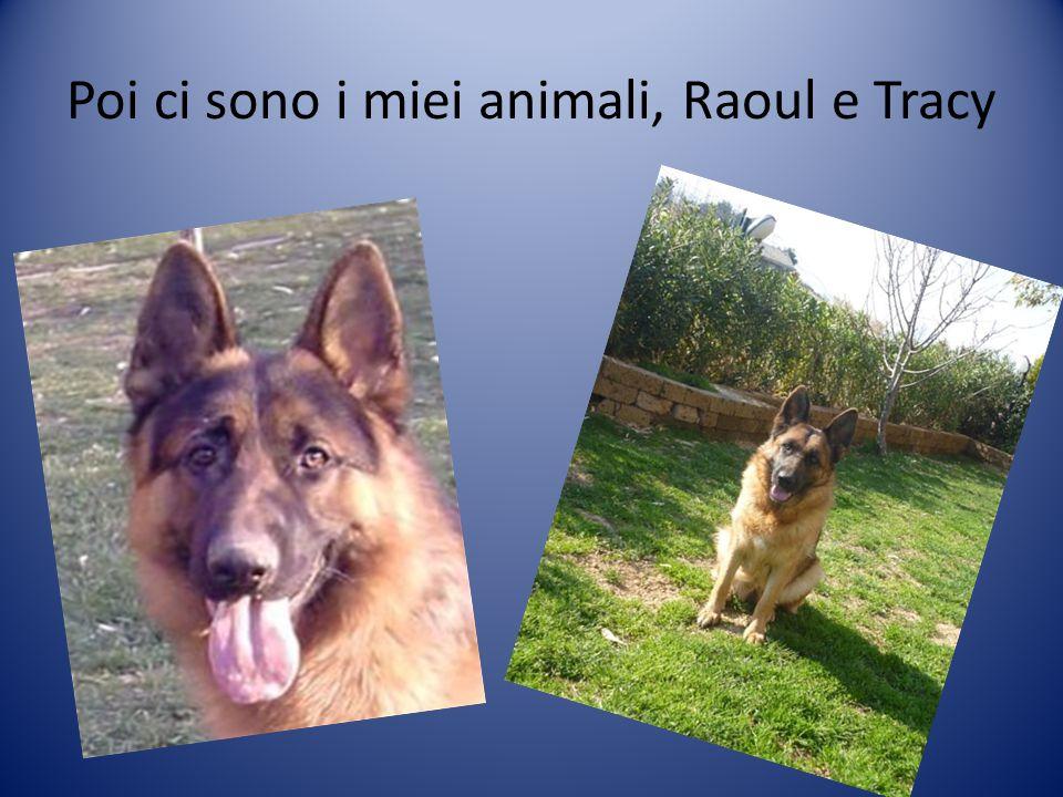 Poi ci sono i miei animali, Raoul e Tracy