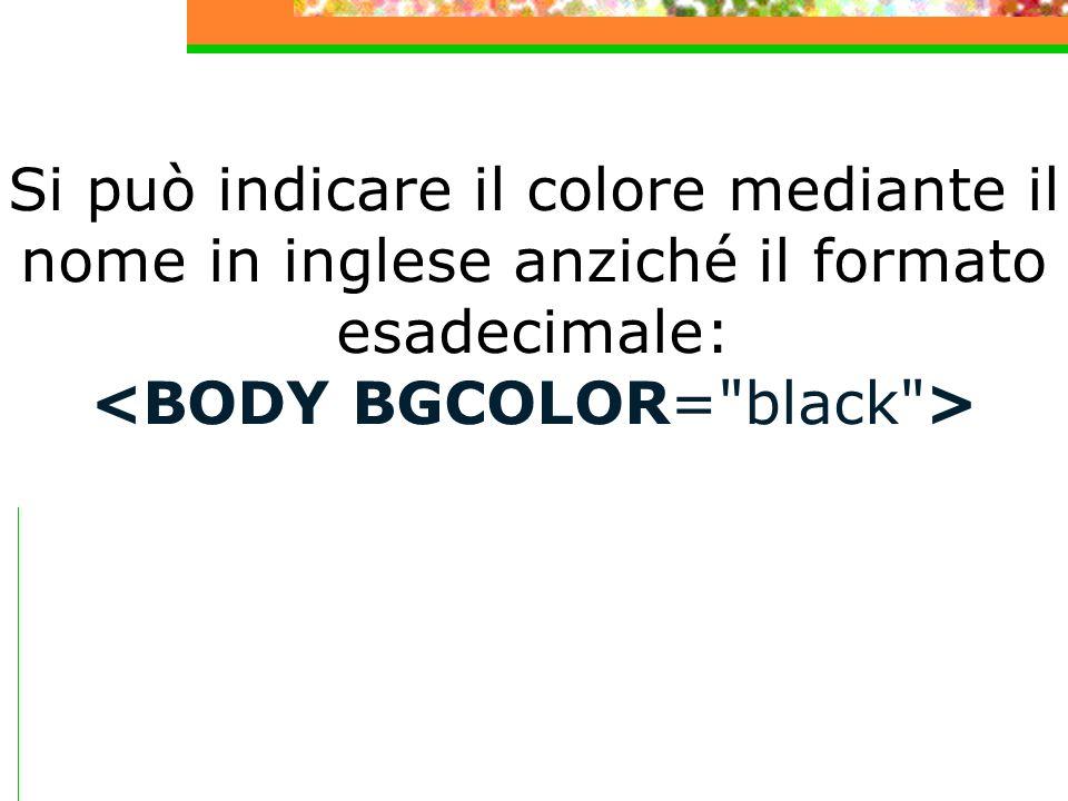 Si può indicare il colore mediante il nome in inglese anziché il formato esadecimale: