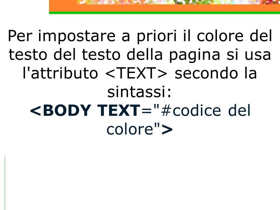 Per impostare a priori il colore del testo del testo della pagina si usa l attributo secondo la sintassi:
