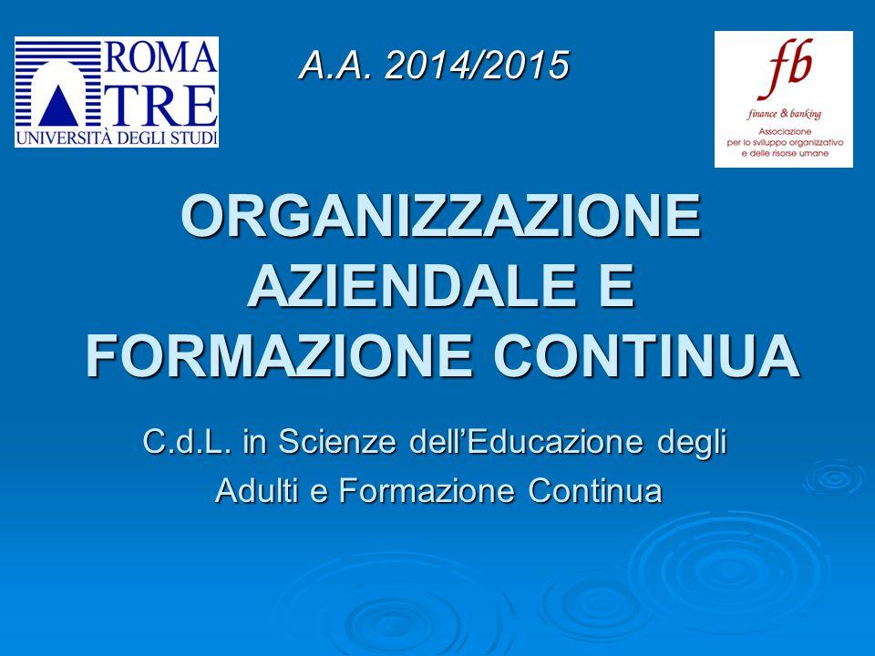 ORGANIZZAZIONE AZIENDALE E FORMAZIONE CONTINUA C.d.L. in Scienze dell'Educazione degli Adulti e Formazione Continua Adulti e Formazione Continua A.A.