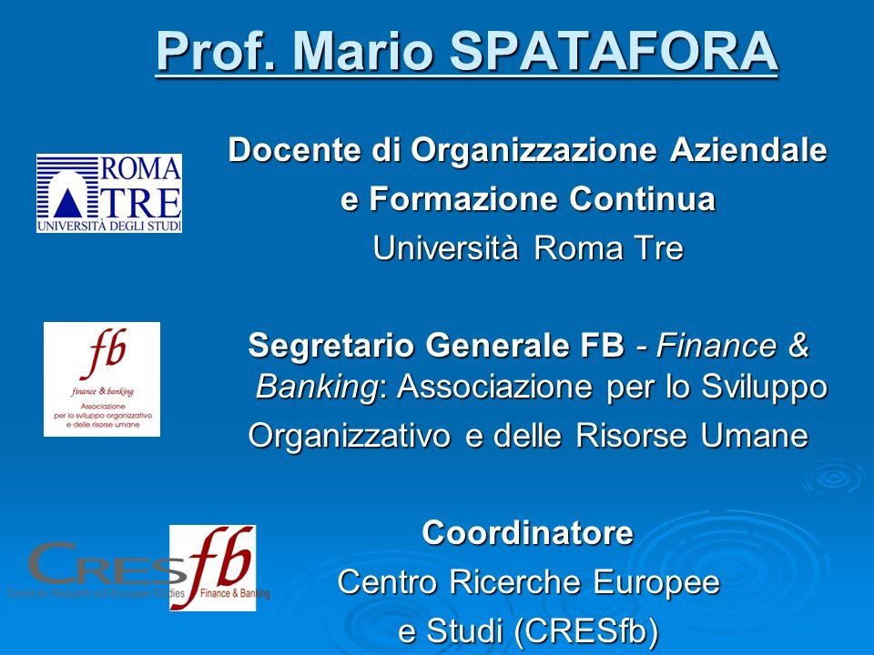 Prof. Mario SPATAFORA Docente di Organizzazione Aziendale e Formazione Continua Università Roma Tre Segretario Generale FB - Finance & Banking: Associ