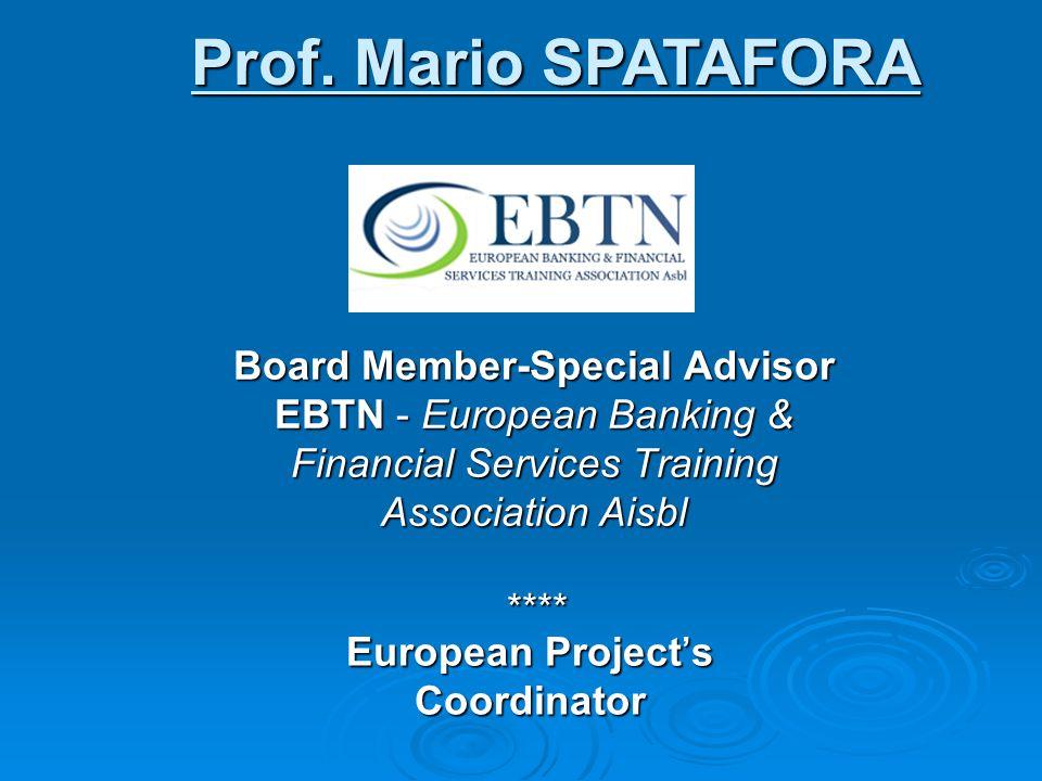 Board Member-Special Advisor EBTN - European Banking & Financial Services Training Association Aisbl **** European Project's Coordinator Prof. Mario S