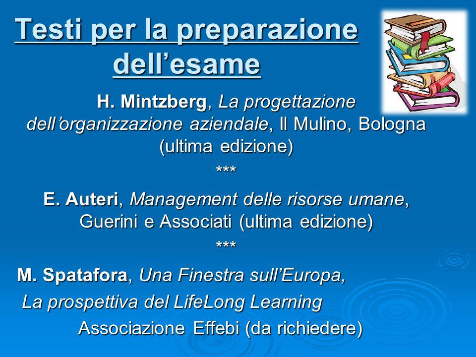 Testi per la preparazione dell'esame H. Mintzberg, La progettazione dell'organizzazione aziendale, Il Mulino, Bologna (ultima edizione) *** E. Auteri,