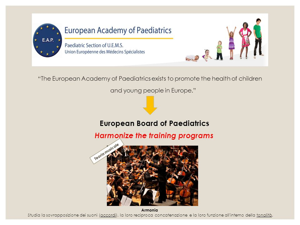 """The European Academy of Paediatrics exists to promote the health of children and young people in Europe."" European Board of Paediatrics Armonia Studi"