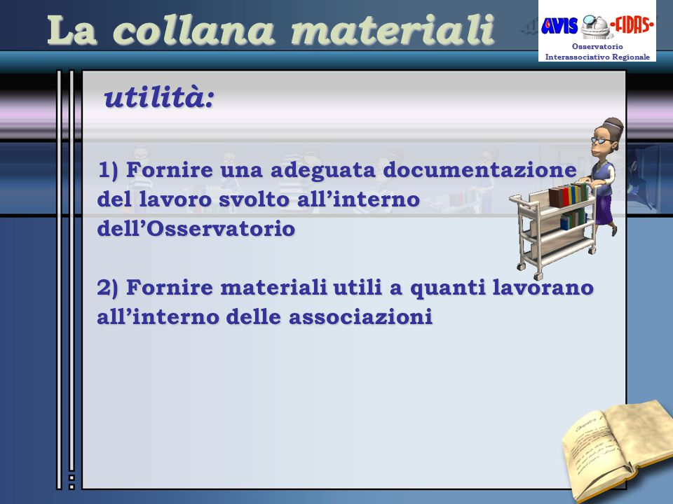 1) Fornire una adeguata documentazione del lavoro svolto all'interno dell'Osservatorio Your Subtitle Goes Here Osservatorio Interassociativo Regionale
