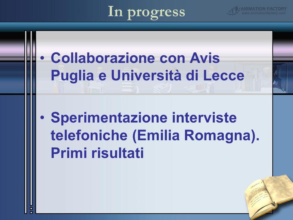In progress Collaborazione con Avis Puglia e Università di Lecce Sperimentazione interviste telefoniche (Emilia Romagna).