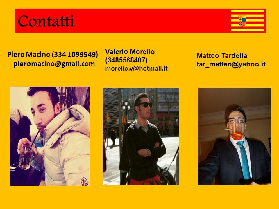 Piero Macino (334 1099549) pieromacino@gmail.com Valerio Morello (3485568407) morello.v@hotmail.it Matteo Tardella tar_matteo@yahoo.it Contatti