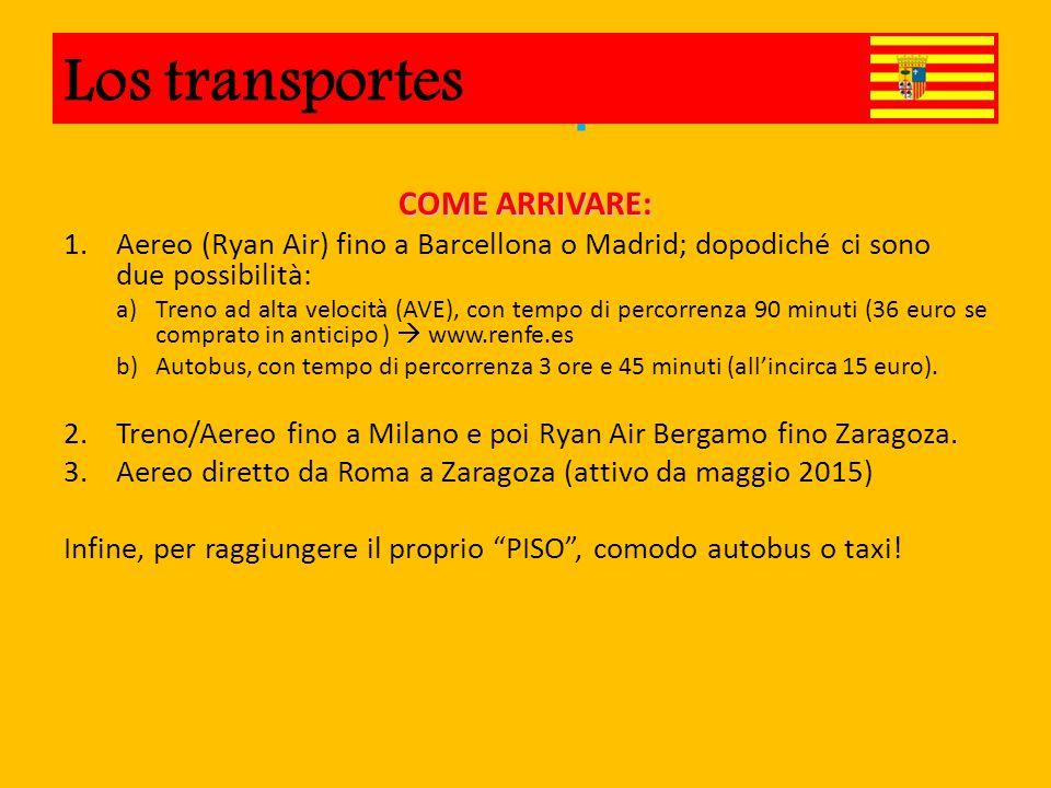 Los Transportes COME ARRIVARE: 1.Aereo (Ryan Air) fino a Barcellona o Madrid; dopodiché ci sono due possibilità: a)Treno ad alta velocità (AVE), con tempo di percorrenza 90 minuti (36 euro se comprato in anticipo )  www.renfe.es b)Autobus, con tempo di percorrenza 3 ore e 45 minuti (all'incirca 15 euro).