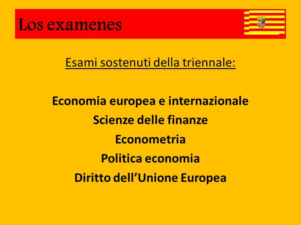 Esami sostenuti della triennale: Economia europea e internazionale Scienze delle finanze Econometria Politica economia Diritto dell'Unione Europea Los examenes