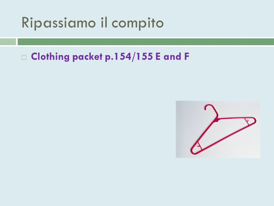 Ripassiamo il compito  Clothing packet p.154/155 E and F