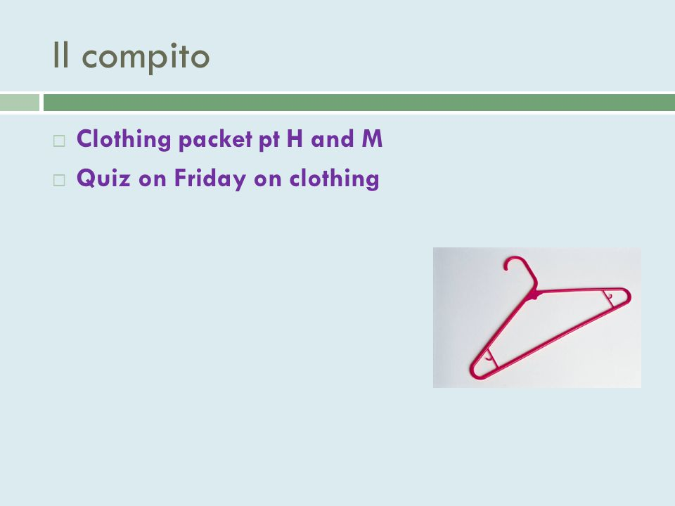 Il compito  Clothing packet pt H and M  Quiz on Friday on clothing