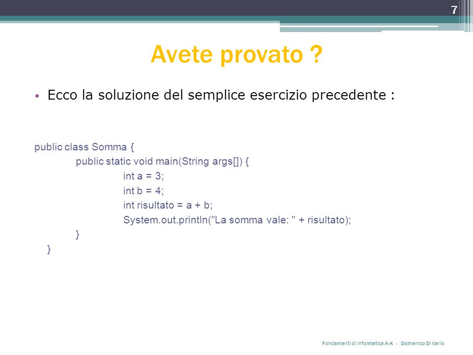 Controllo del flusso Il codice che noi scriviamo in Java non deve essere così limitato e monolitico.