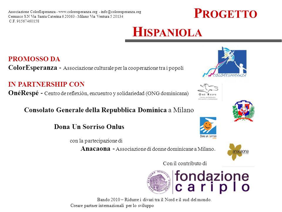P ROGETTO H ISPANIOLA Associazione ColorEsperanza - www.coloresperanza.org - info@coloresperanza.org Cernusco S.N Via Santa Caterina 6 20063 - Milano Via Ventura 5 20134 C.F.