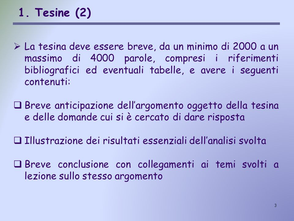 3 1. Tesine (2)  La tesina deve essere breve, da un minimo di 2000 a un massimo di 4000 parole, compresi i riferimenti bibliografici ed eventuali tab