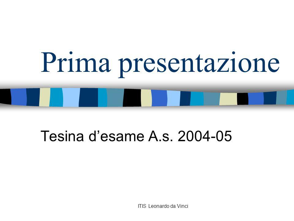 ITIS Leonardo da Vinci Prima presentazione Tesina d'esame A.s. 2004-05