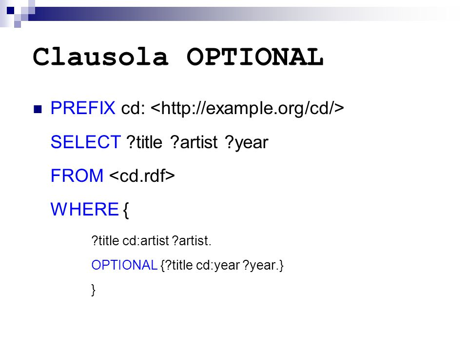 Clausola OPTIONAL PREFIX cd: SELECT ?title ?artist ?year FROM WHERE { ?title cd:artist ?artist.