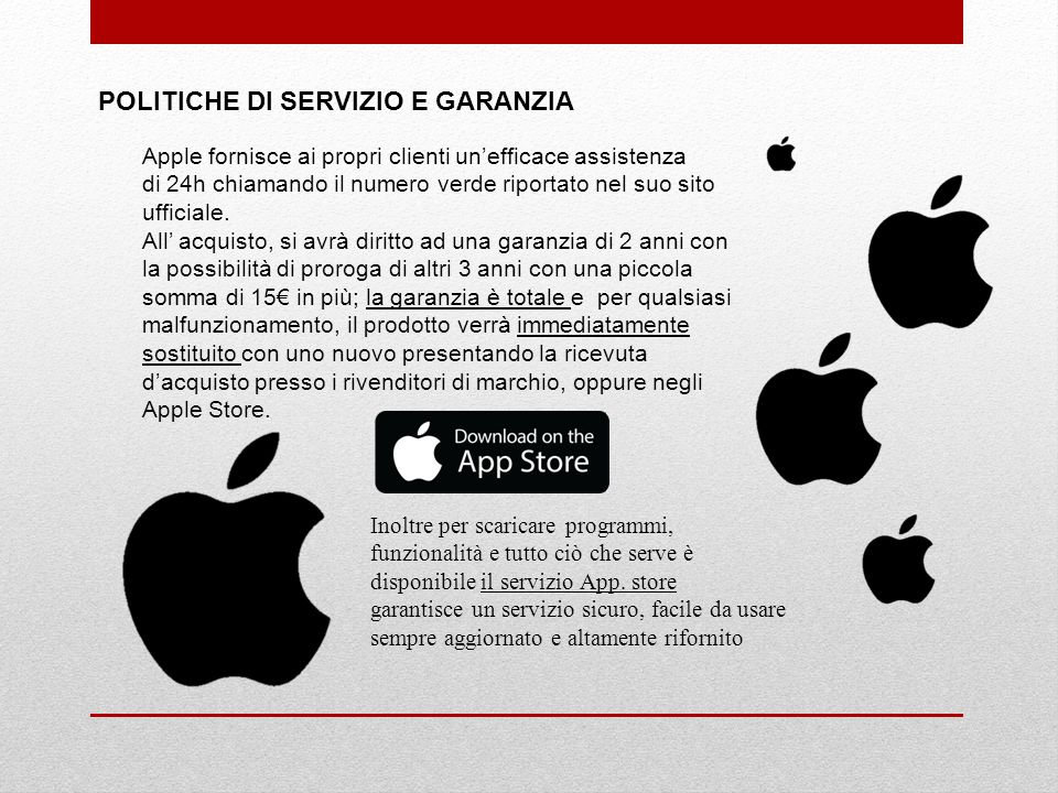 POLITICHE DI SERVIZIO E GARANZIA Apple fornisce ai propri clienti un'efficace assistenza di 24h chiamando il numero verde riportato nel suo sito ufficiale.