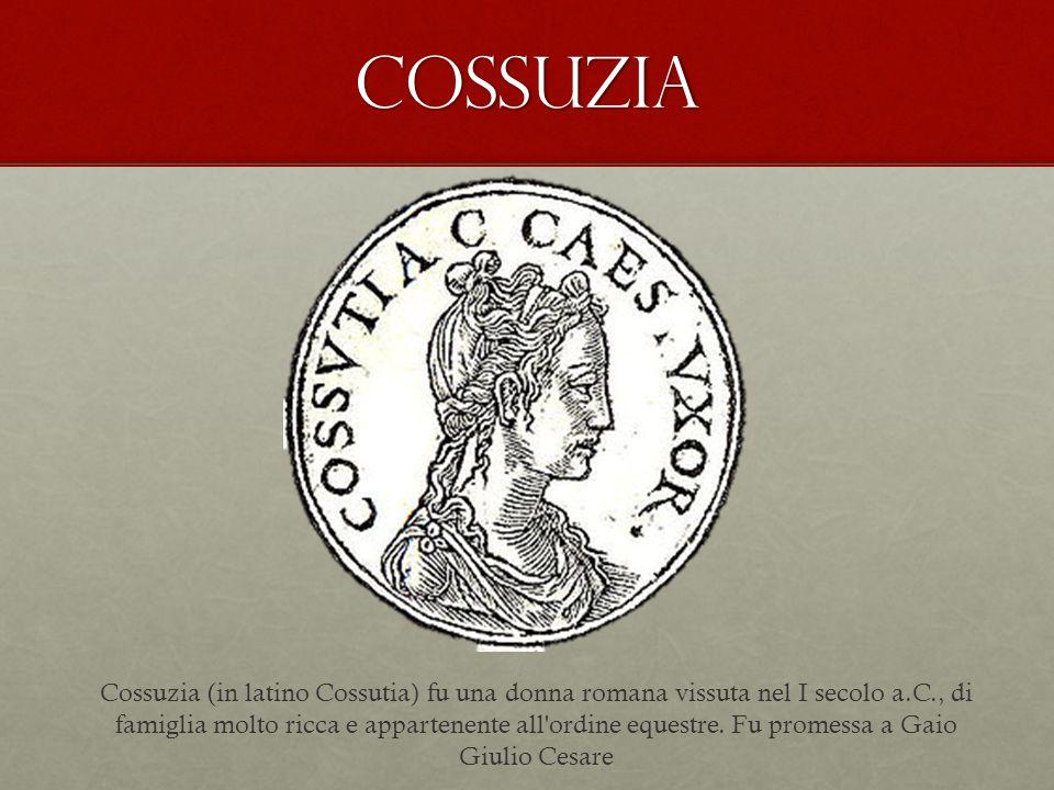 Cossuzia Cossuzia (in latino Cossutia) fu una donna romana vissuta nel I secolo a.C., di famiglia molto ricca e appartenente all'ordine equestre. Fu p