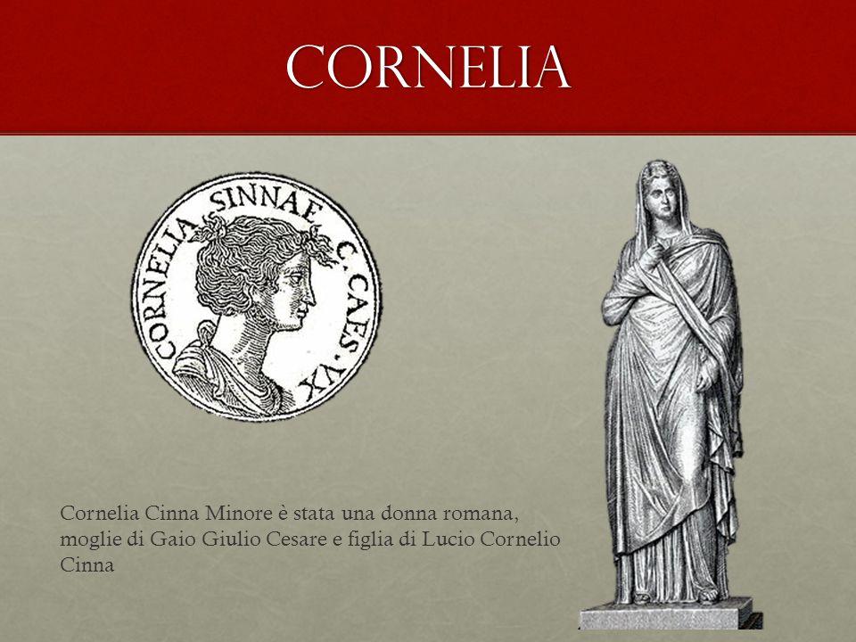 cornelia Cornelia Cinna Minore è stata una donna romana, moglie di Gaio Giulio Cesare e figlia di Lucio Cornelio Cinna