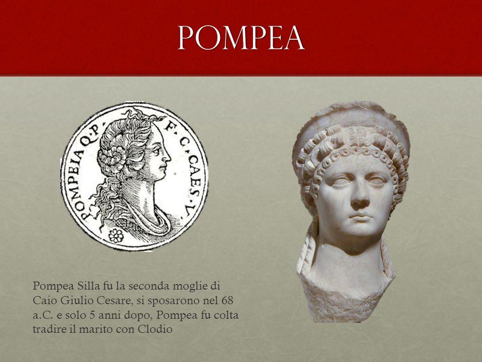pompea Pompea Silla fu la seconda moglie di Caio Giulio Cesare, si sposarono nel 68 a.C. e solo 5 anni dopo, Pompea fu colta tradire il marito con Clo