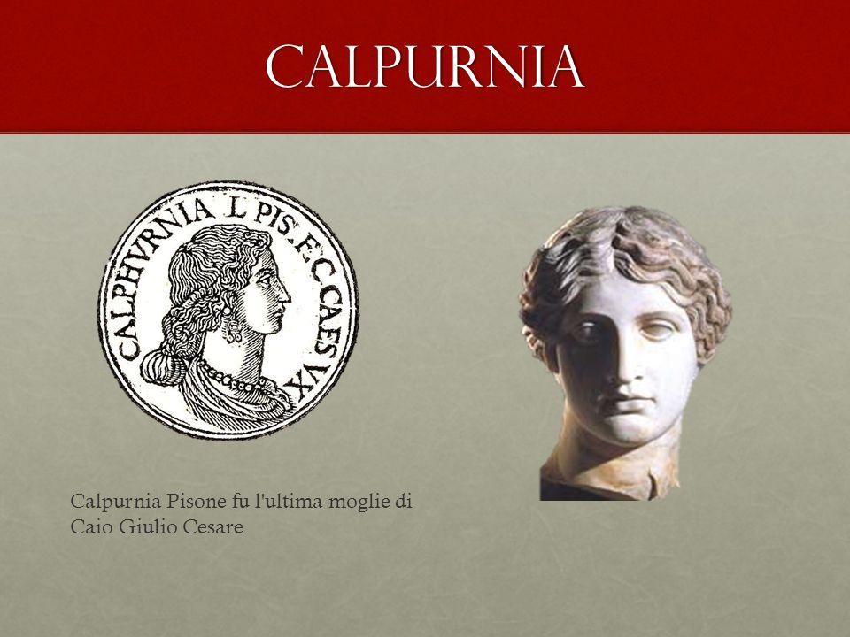 calpurnia Calpurnia Pisone fu l'ultima moglie di Caio Giulio Cesare