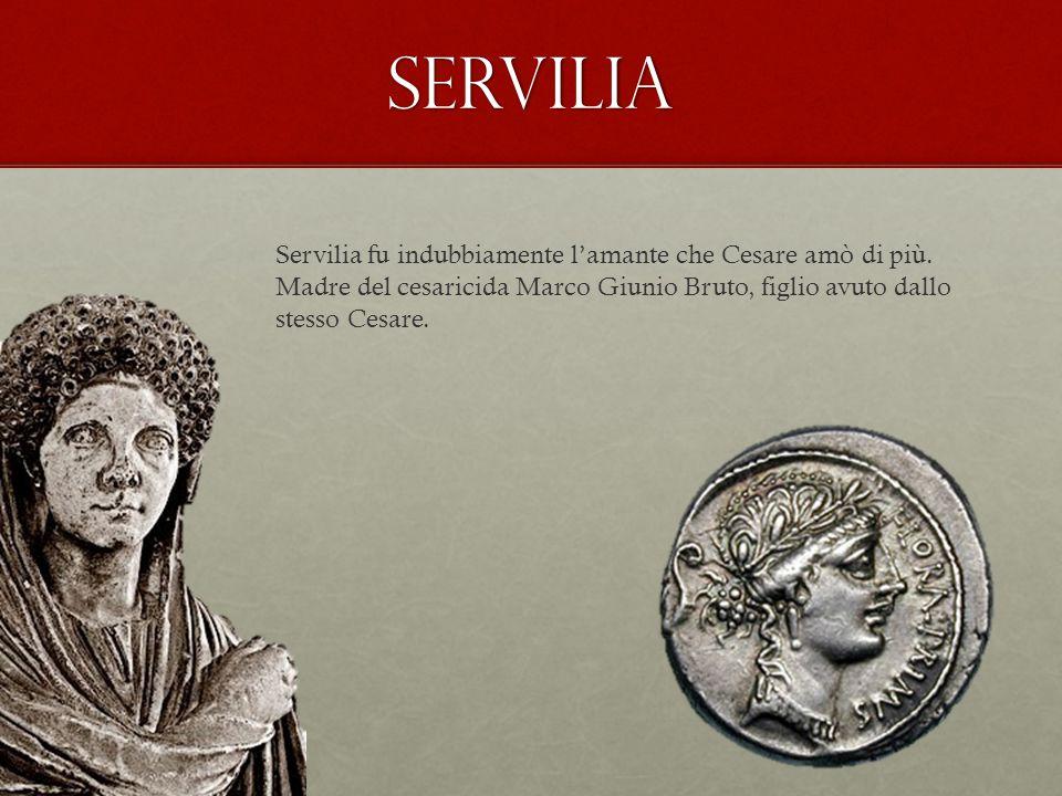 servilia Servilia fu indubbiamente l'amante che Cesare amò di più. Madre del cesaricida Marco Giunio Bruto, figlio avuto dallo stesso Cesare.