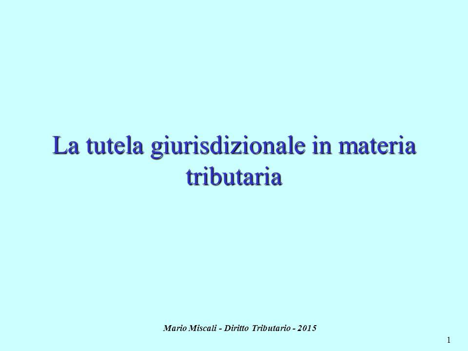 Mario Miscali - Diritto Tributario - 2015 1 La tutela giurisdizionale in materia tributaria