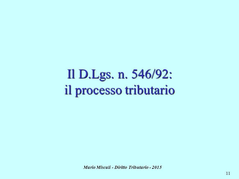 Mario Miscali - Diritto Tributario - 2015 11 Il D.Lgs. n. 546/92: il processo tributario