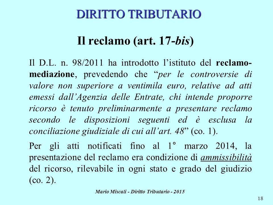 Mario Miscali - Diritto Tributario - 2015 18 DIRITTO TRIBUTARIO Il reclamo (art. 17-bis) Il D.L. n. 98/2011 ha introdotto l'istituto del reclamo- medi