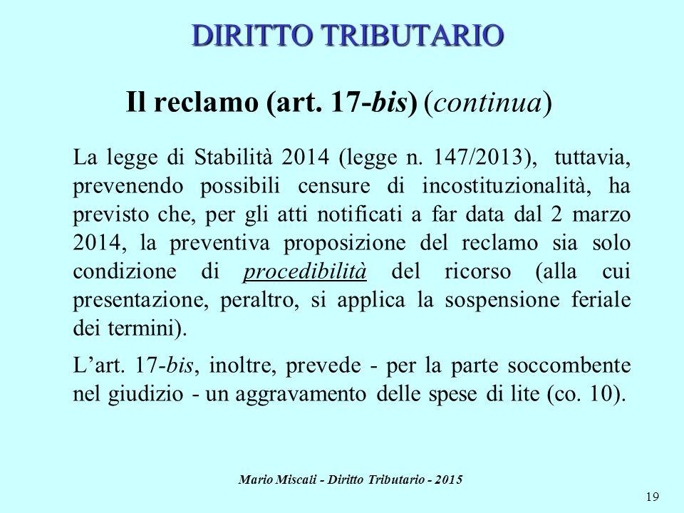 Mario Miscali - Diritto Tributario - 2015 19 DIRITTO TRIBUTARIO Il reclamo (art. 17-bis) (continua) La legge di Stabilità 2014 (legge n. 147/2013), tu