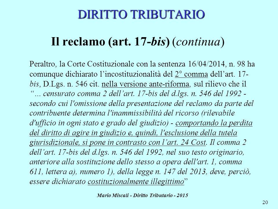 Mario Miscali - Diritto Tributario - 2015 20 DIRITTO TRIBUTARIO Il reclamo (art. 17-bis) (continua) Peraltro, la Corte Costituzionale con la sentenza