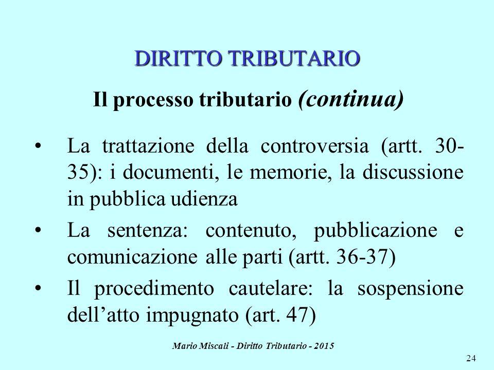 Mario Miscali - Diritto Tributario - 2015 24 DIRITTO TRIBUTARIO Il processo tributario (continua) La trattazione della controversia (artt. 30- 35): i