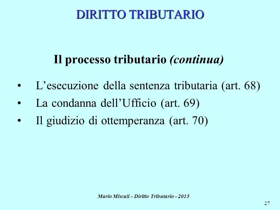 Mario Miscali - Diritto Tributario - 2015 27 DIRITTO TRIBUTARIO Il processo tributario (continua) L'esecuzione della sentenza tributaria (art. 68) La