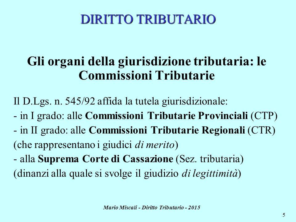 Mario Miscali - Diritto Tributario - 2015 5 DIRITTO TRIBUTARIO Gli organi della giurisdizione tributaria: le Commissioni Tributarie Il D.Lgs.