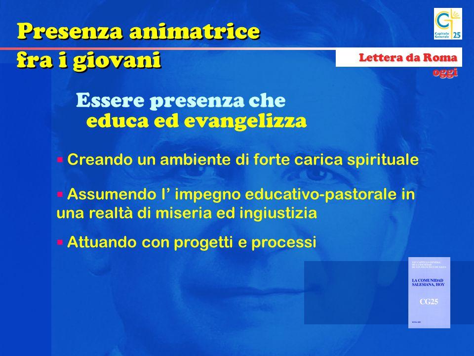 Essere presenza che educa ed evangelizza  Creando un ambiente di forte carica spirituale  Assumendo l' impegno educativo-pastorale in una realtà di
