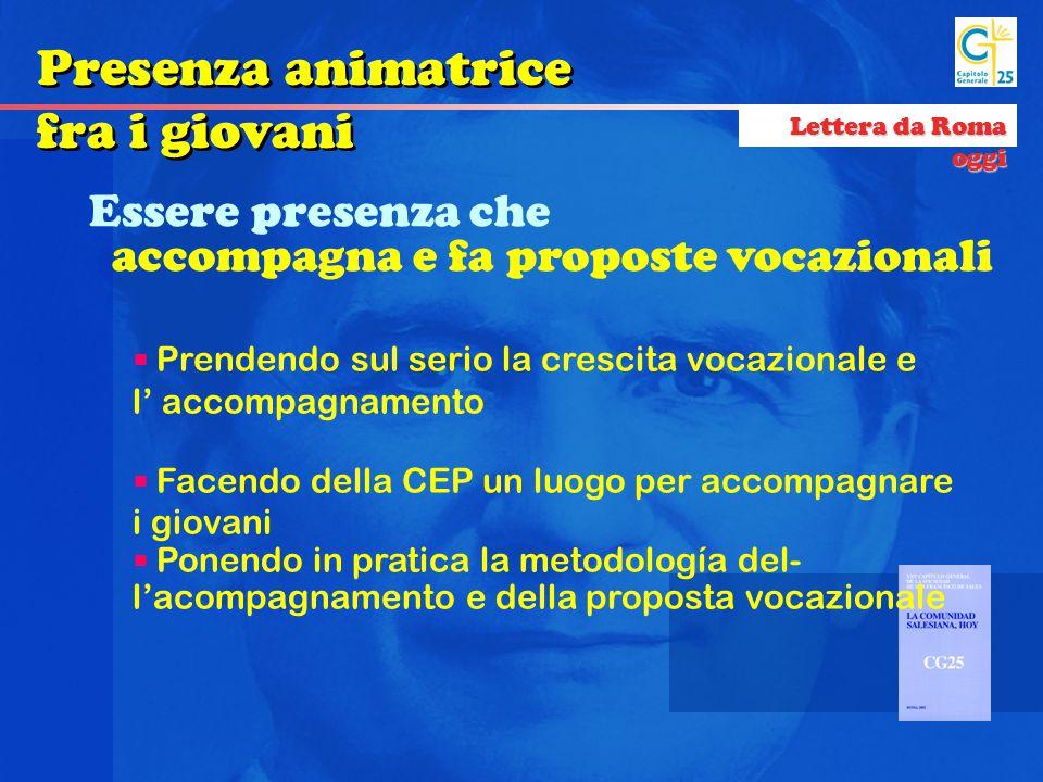 Presenza animatrice fra i giovani Lettera da Roma oggi  Prendendo sul serio la crescita vocazionale e l' accompagnamento  Facendo della CEP un luogo