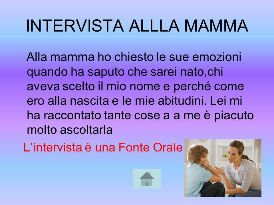 INTERVISTA ALLLA MAMMA Alla mamma ho chiesto le sue emozioni quando ha saputo che sarei nato,chi aveva scelto il mio nome e perché come ero alla nasci