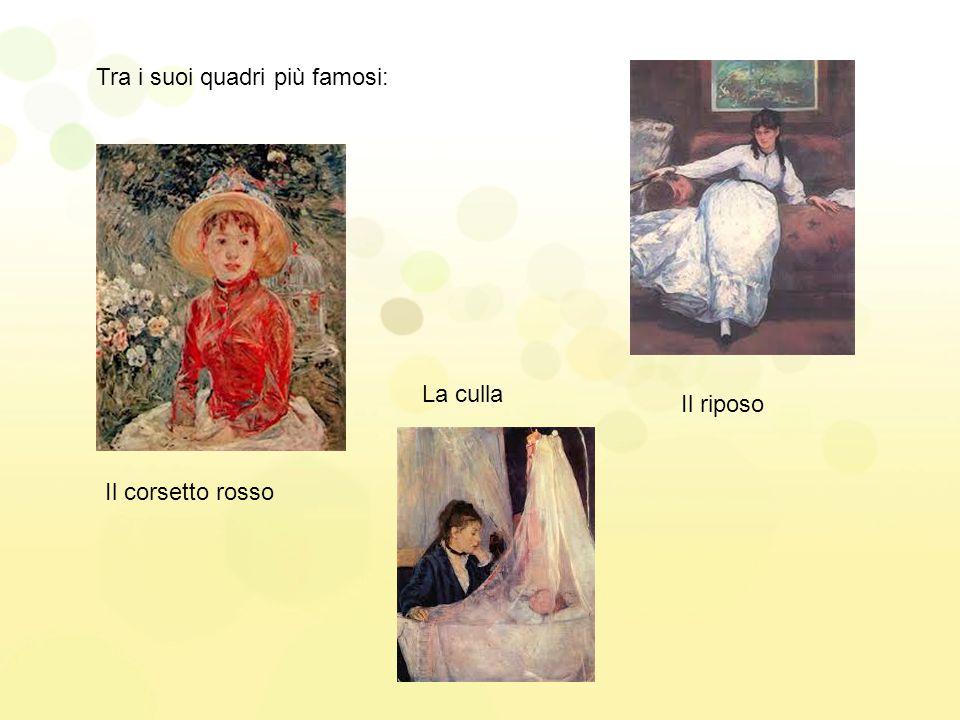 Tra i suoi quadri più famosi: Il corsetto rosso La culla Il riposo