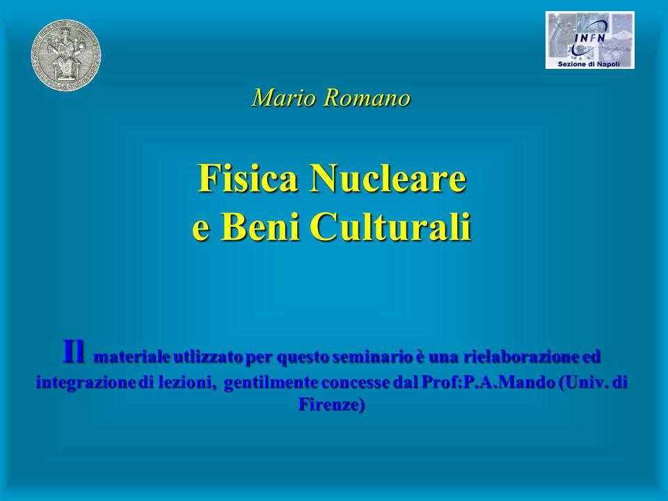 Villa Gualino, febbraio 2002 Mario Romano Fisica Nucleare e Beni Culturali Il materiale utlizzato per questo seminario è una rielaborazione ed integrazione di lezioni, gentilmente concesse dal Prof:P.A.Mando (Univ.